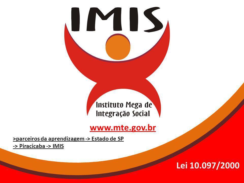 www.mte.gov.br >parceiros da aprendizagem -> Estado de SP -> Piracicaba -> IMIS Lei 10.097/2000