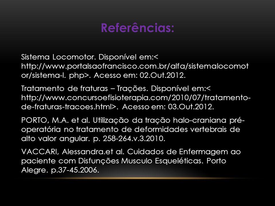 Referências: Sistema Locomotor. Disponível em:< http://www.portalsaofrancisco.com.br/alfa/sistemalocomot or/sistema-l. php>. Acesso em: 02.Out.2012.