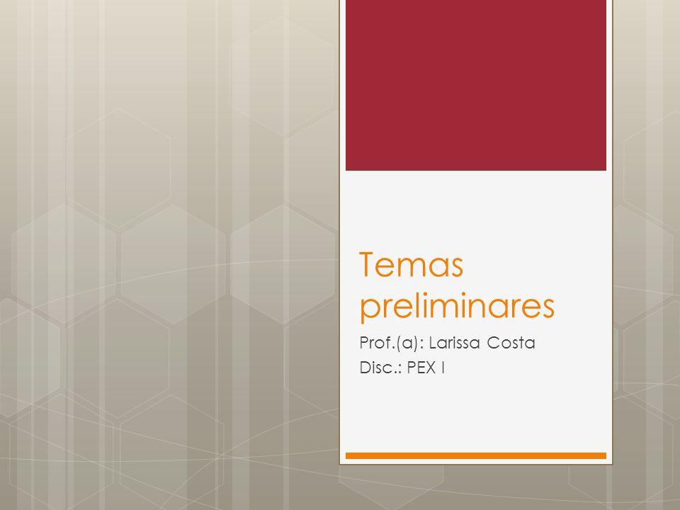 Prof.(a): Larissa Costa Disc.: PEX I