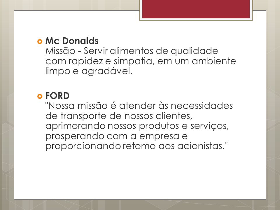 Mc Donalds Missão - Servir alimentos de qualidade com rapidez e simpatia, em um ambiente limpo e agradável.