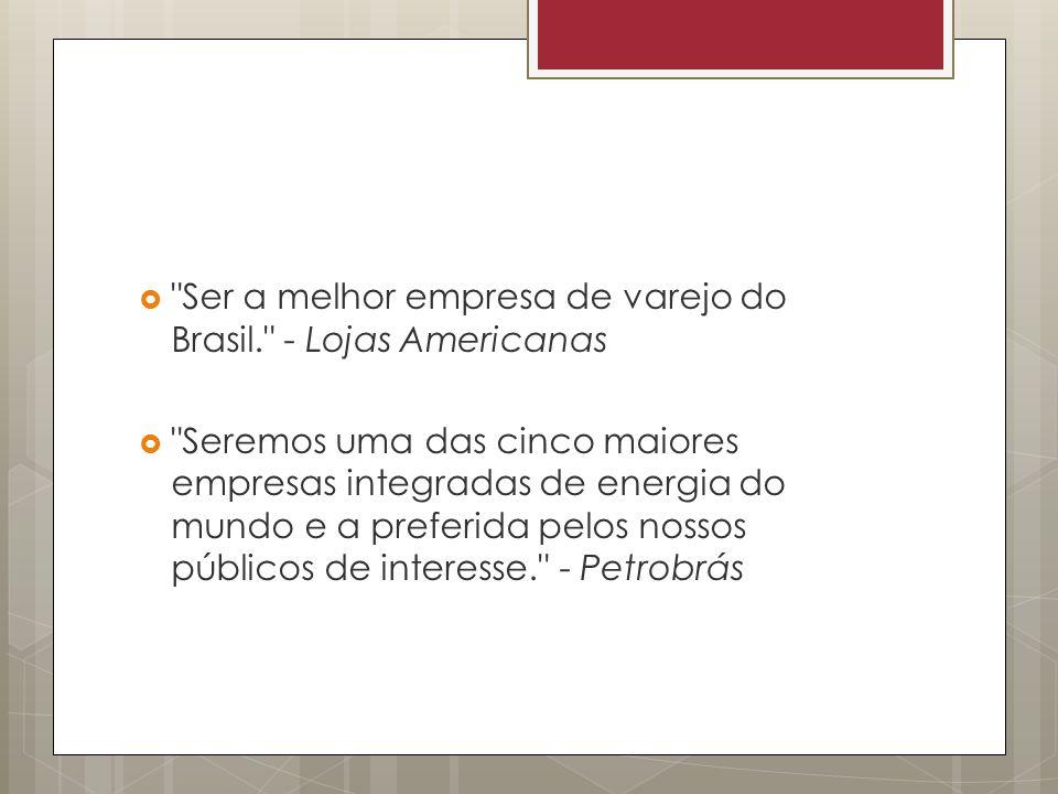 Ser a melhor empresa de varejo do Brasil. - Lojas Americanas