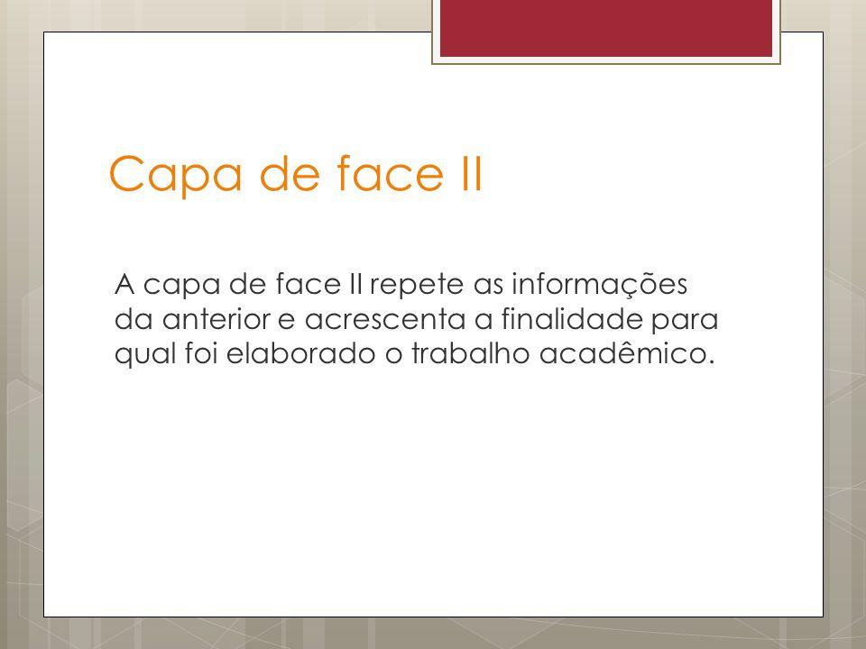 Capa de face II A capa de face II repete as informações da anterior e acrescenta a finalidade para qual foi elaborado o trabalho acadêmico.