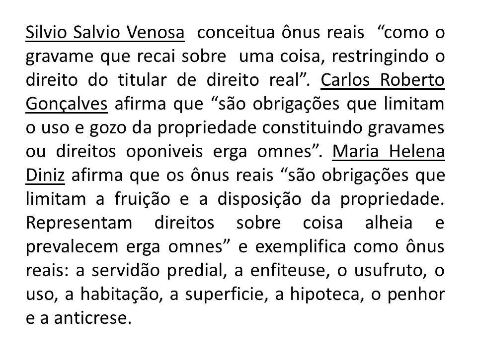 Silvio Salvio Venosa conceitua ônus reais como o gravame que recai sobre uma coisa, restringindo o direito do titular de direito real .
