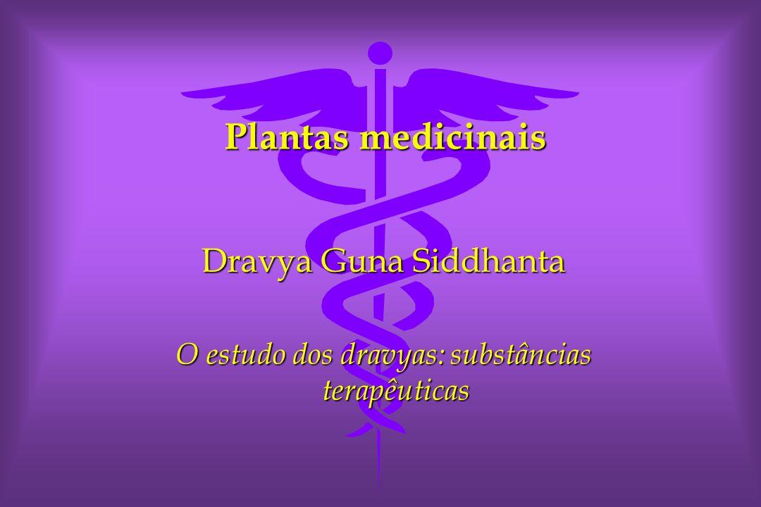 Dravya Guna Siddhanta O estudo dos dravyas: substâncias terapêuticas