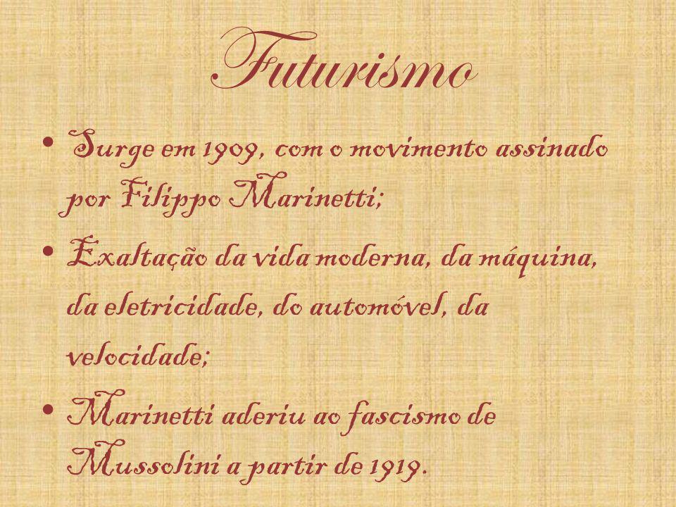Futurismo Surge em 1909, com o movimento assinado por Filippo Marinetti;