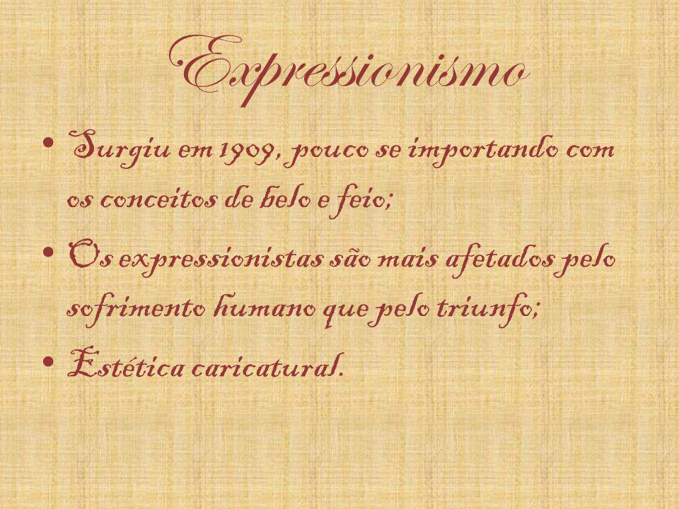 Expressionismo Surgiu em 1909, pouco se importando com os conceitos de belo e feio;