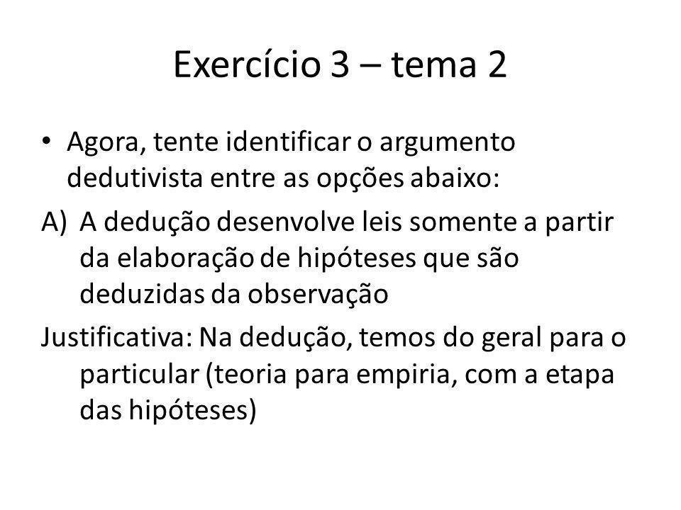 Exercício 3 – tema 2 Agora, tente identificar o argumento dedutivista entre as opções abaixo: