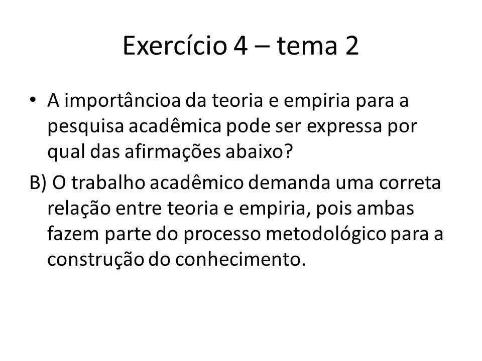 Exercício 4 – tema 2 A importâncioa da teoria e empiria para a pesquisa acadêmica pode ser expressa por qual das afirmações abaixo