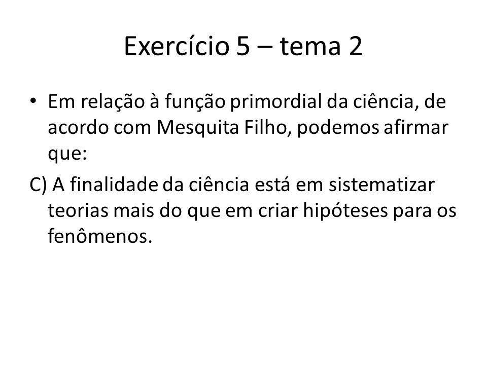 Exercício 5 – tema 2 Em relação à função primordial da ciência, de acordo com Mesquita Filho, podemos afirmar que: