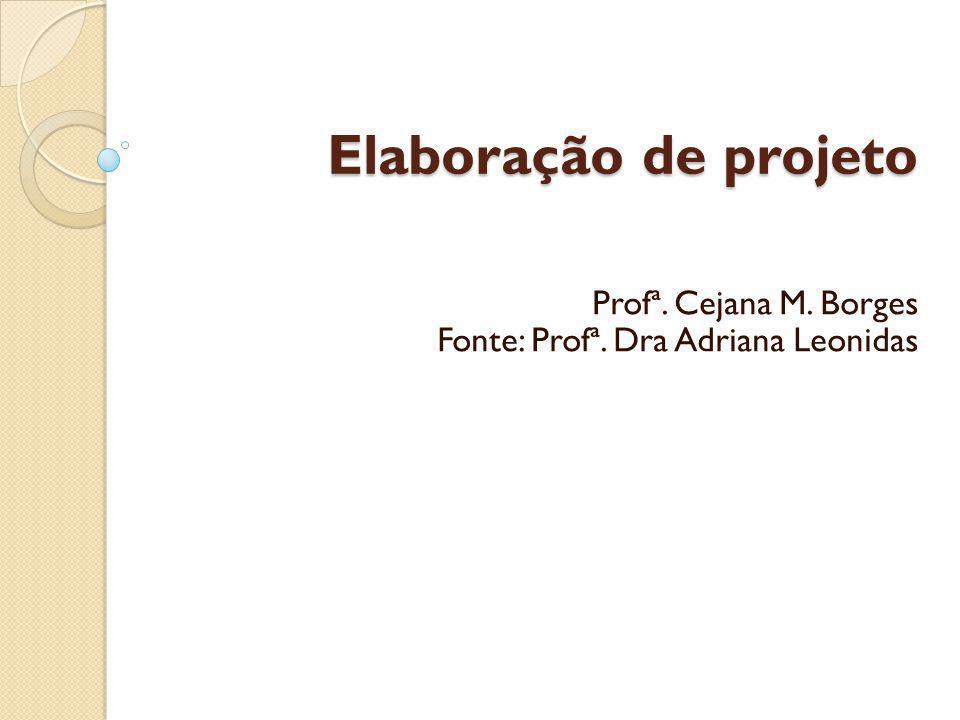 Profª. Cejana M. Borges Fonte: Profª. Dra Adriana Leonidas