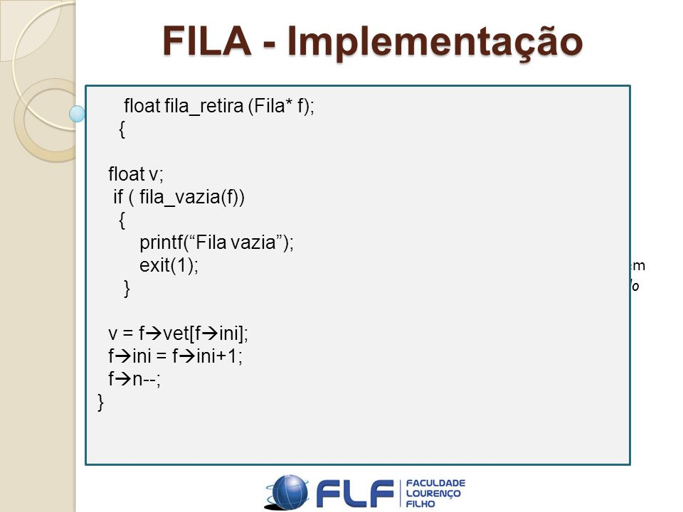 FILA - Implementação float fila_retira (Fila* f); { float v;