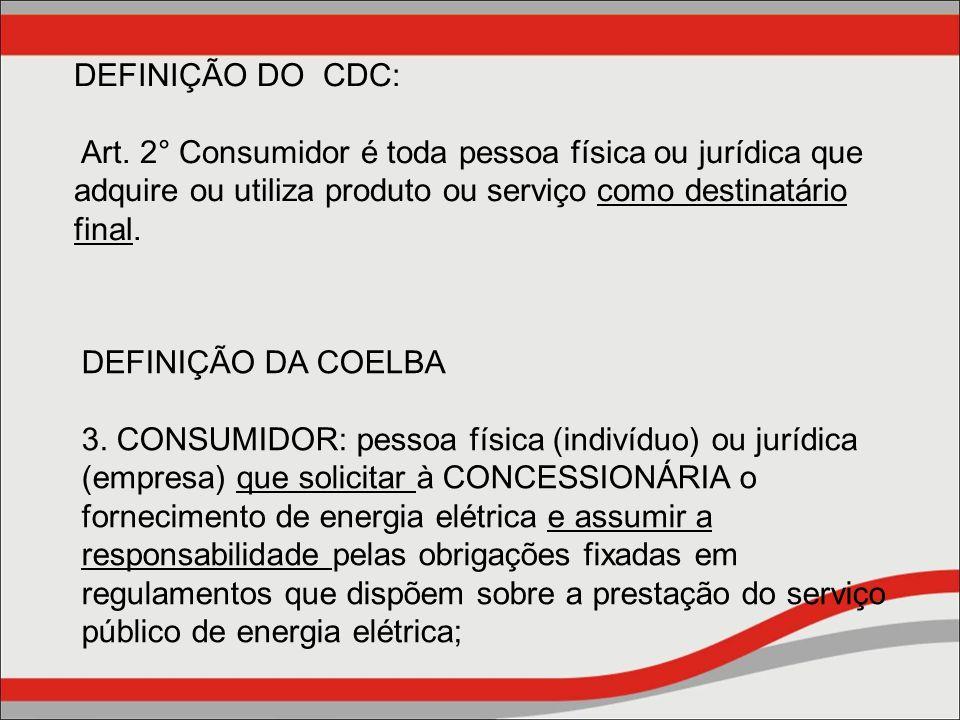 DEFINIÇÃO DO CDC: Art. 2° Consumidor é toda pessoa física ou jurídica que adquire ou utiliza produto ou serviço como destinatário final.