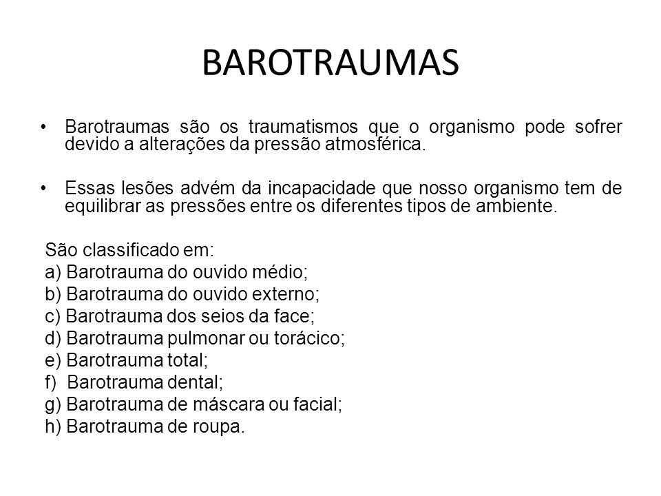 BAROTRAUMAS Barotraumas são os traumatismos que o organismo pode sofrer devido a alterações da pressão atmosférica.