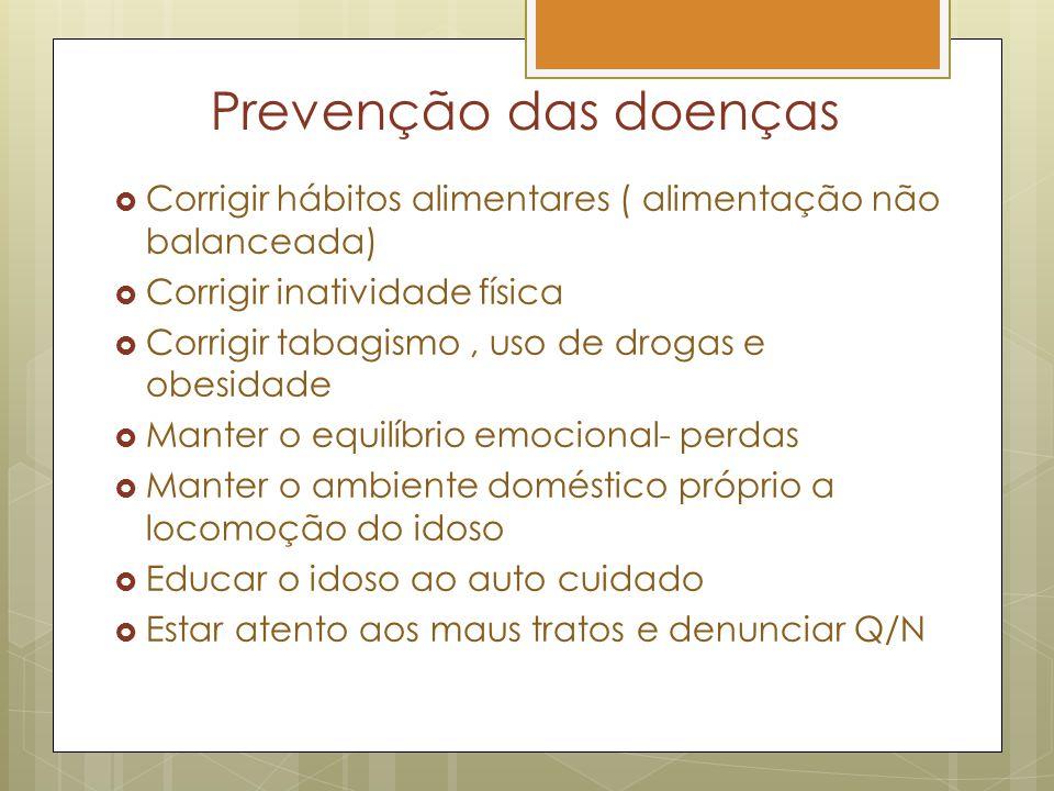 Prevenção das doenças Corrigir hábitos alimentares ( alimentação não balanceada) Corrigir inatividade física.