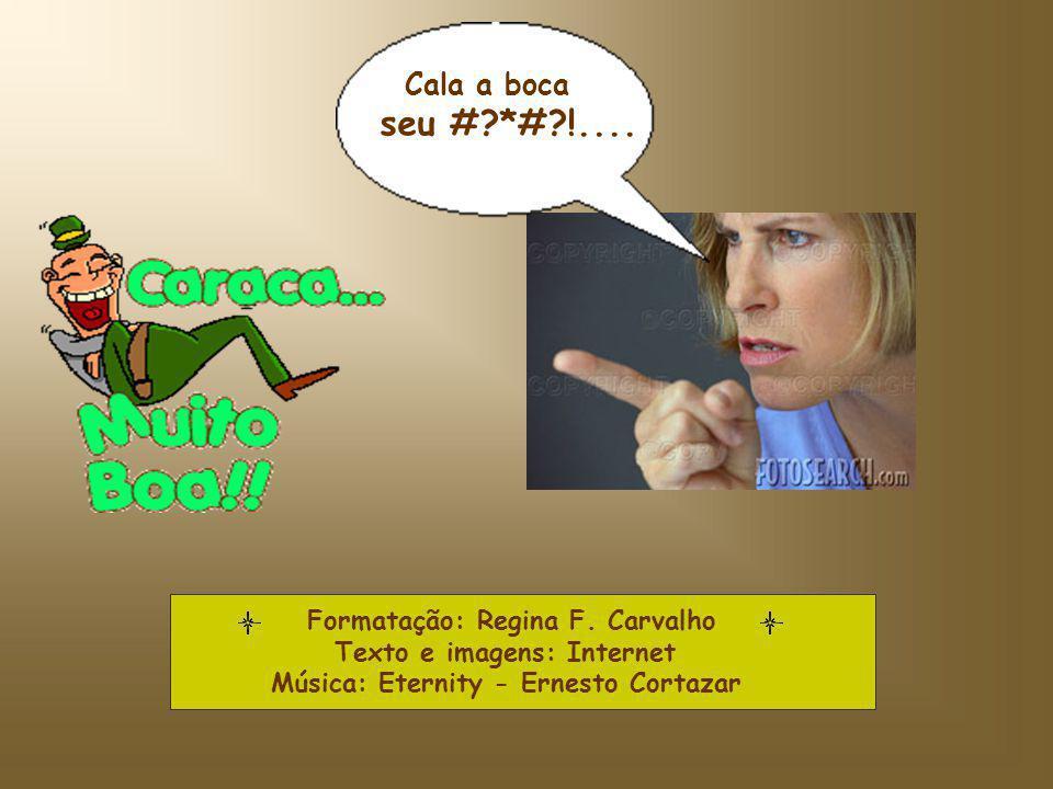 Cala a boca seu # *# !.... Formatação: Regina F. Carvalho