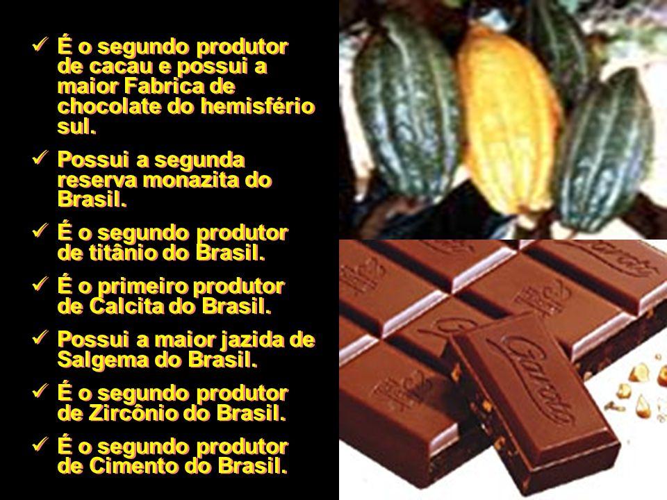 É o segundo produtor de cacau e possui a maior Fabrica de chocolate do hemisfério sul.