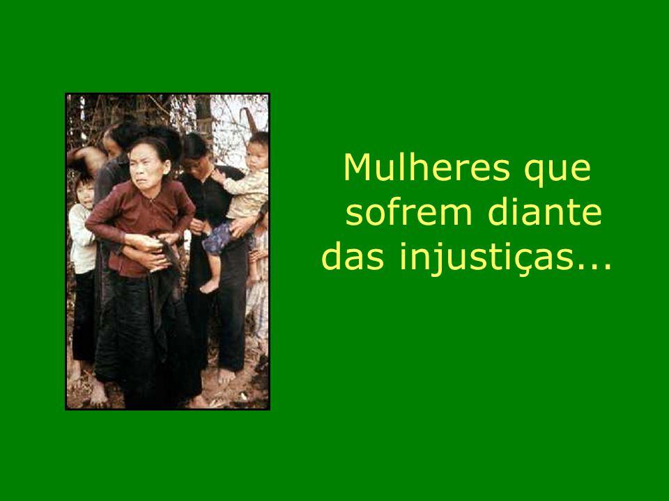 Mulheres que sofrem diante das injustiças... m