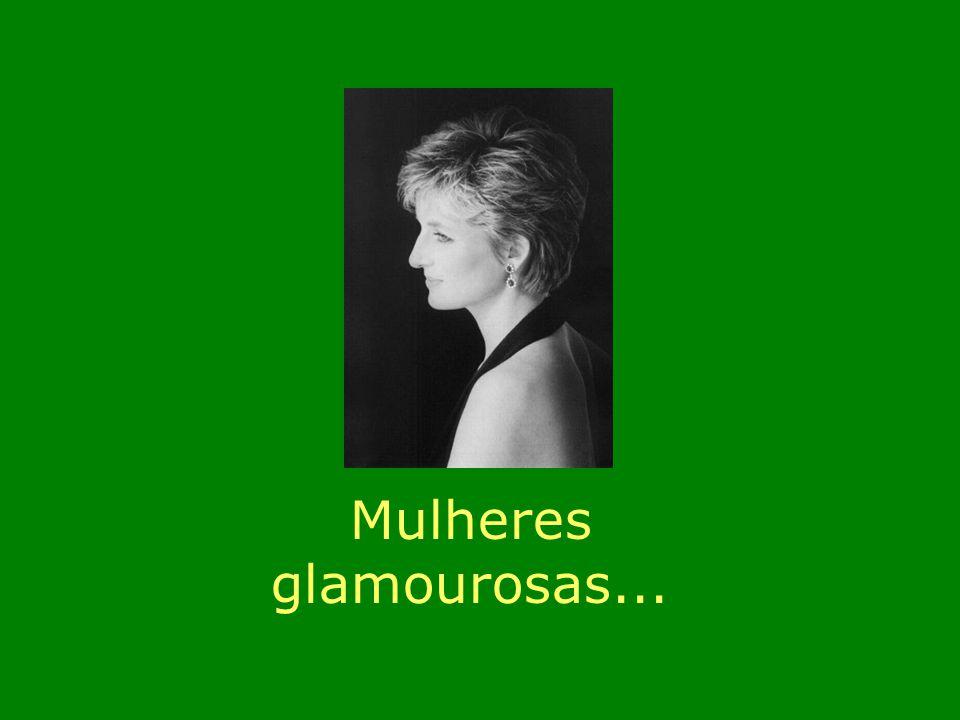 m Mulheres glamourosas...