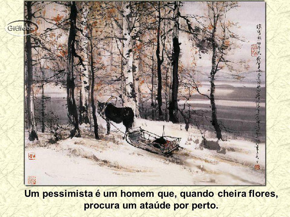 Um pessimista é um homem que, quando cheira flores, procura um ataúde por perto.