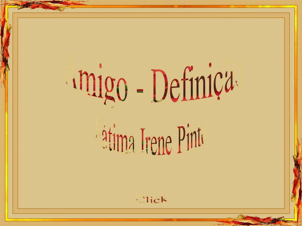 Amigo - Definição Fátima Irene Pinto Click