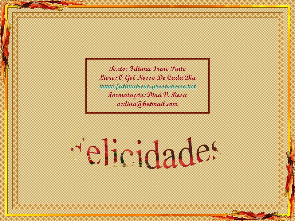 Felicidades Texto: Fátima Irene Pinto Livro: O Gol Nosso De Cada Dia