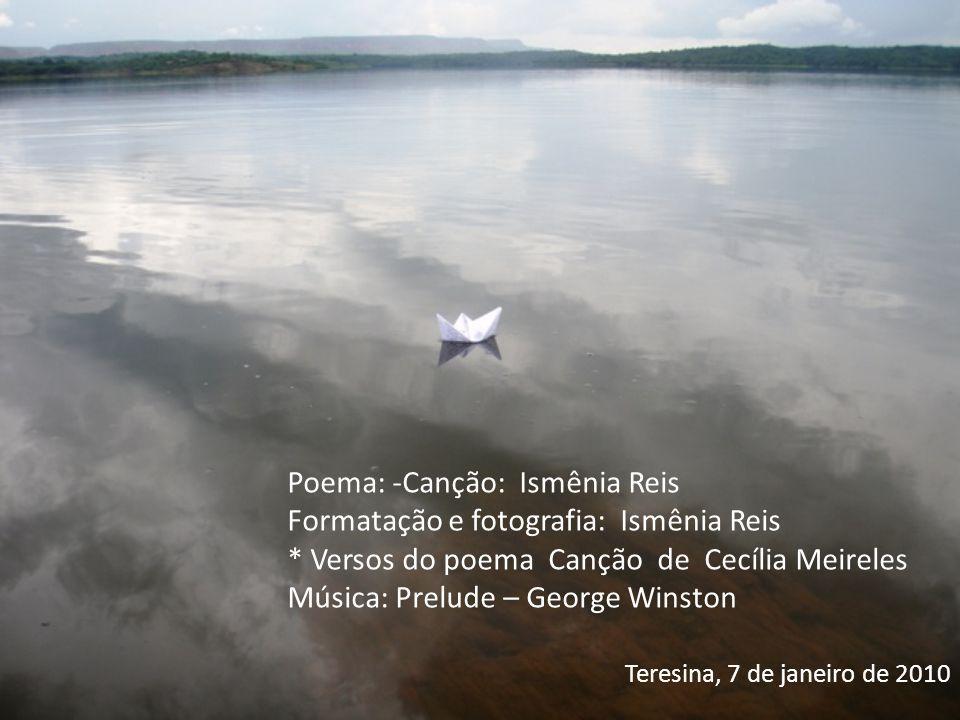 Poema: -Canção: Ismênia Reis Formatação e fotografia: Ismênia Reis