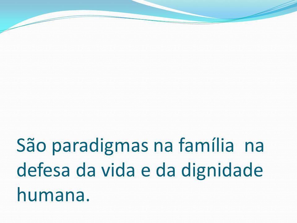 São paradigmas na família na defesa da vida e da dignidade humana.