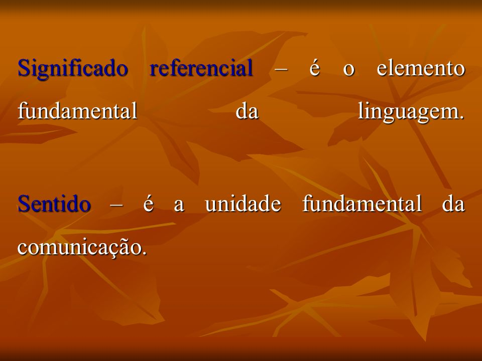Significado referencial – é o elemento fundamental da linguagem.