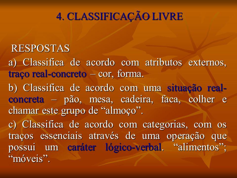 4. CLASSIFICAÇÃO LIVRE RESPOSTAS. a) Classifica de acordo com atributos externos, traço real-concreto – cor, forma.