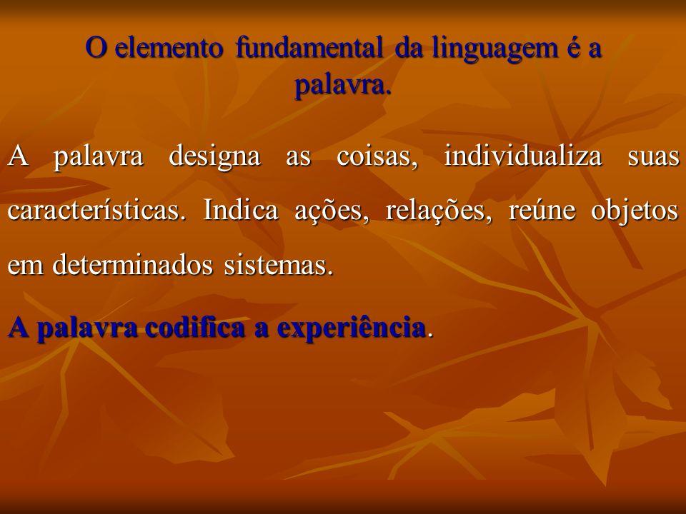 O elemento fundamental da linguagem é a palavra.
