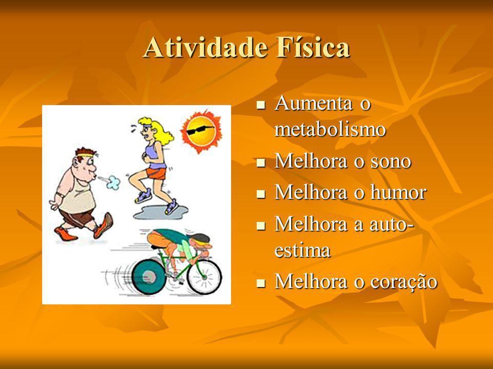 Atividade Física Aumenta o metabolismo Melhora o sono Melhora o humor