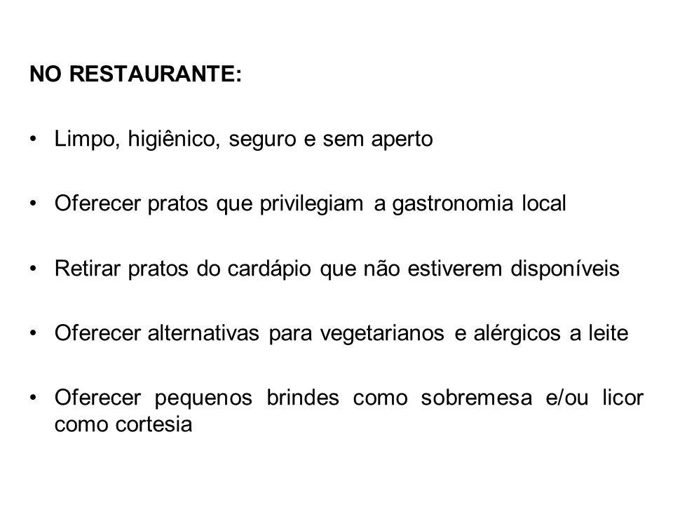 NO RESTAURANTE: Limpo, higiênico, seguro e sem aperto. Oferecer pratos que privilegiam a gastronomia local.