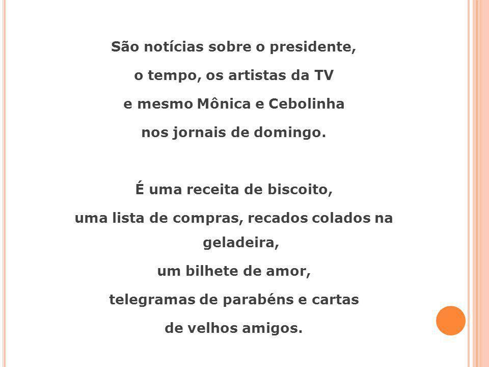 São notícias sobre o presidente, o tempo, os artistas da TV e mesmo Mônica e Cebolinha nos jornais de domingo.