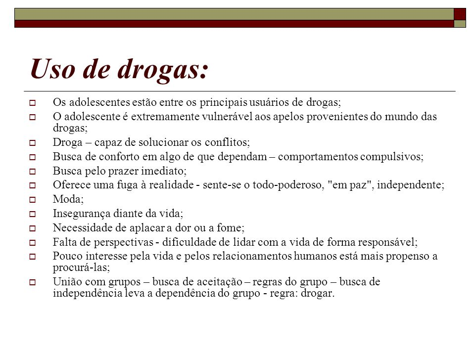 Uso de drogas: Os adolescentes estão entre os principais usuários de drogas;
