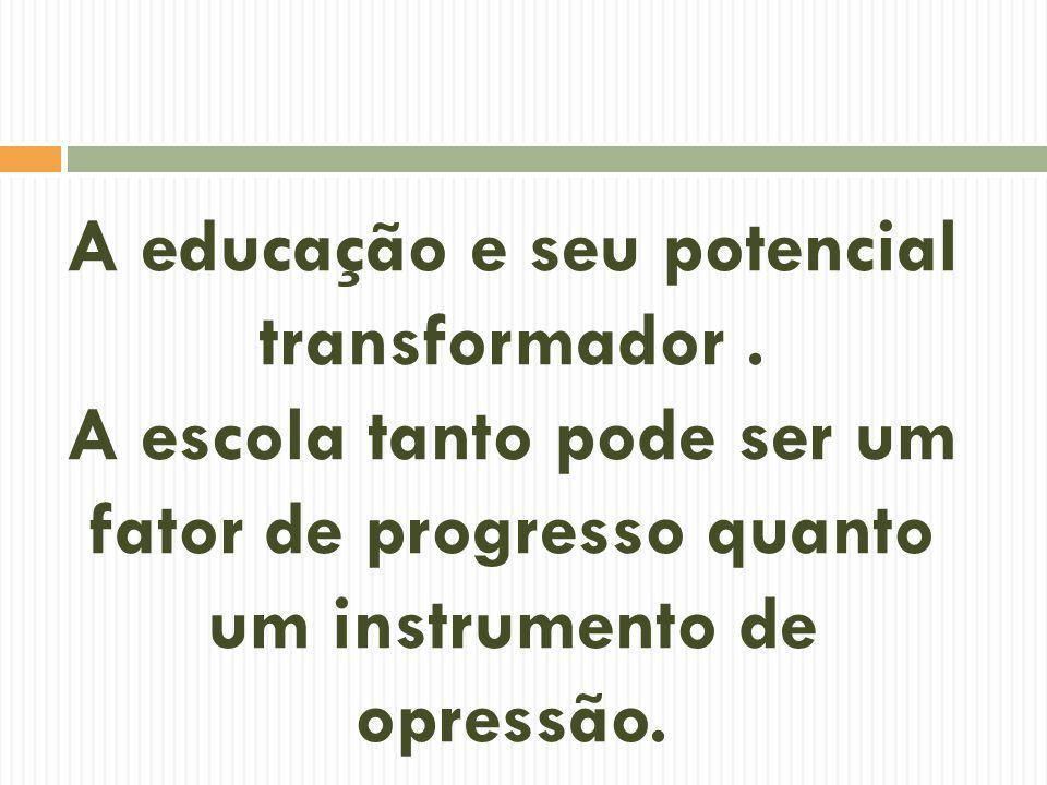 A educação e seu potencial transformador