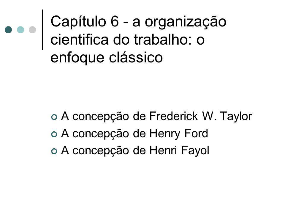 Capítulo 6 - a organização cientifica do trabalho: o enfoque clássico
