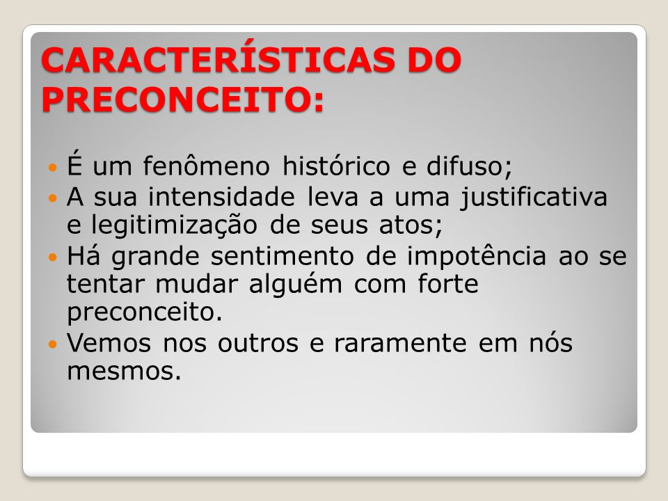 CARACTERÍSTICAS DO PRECONCEITO: