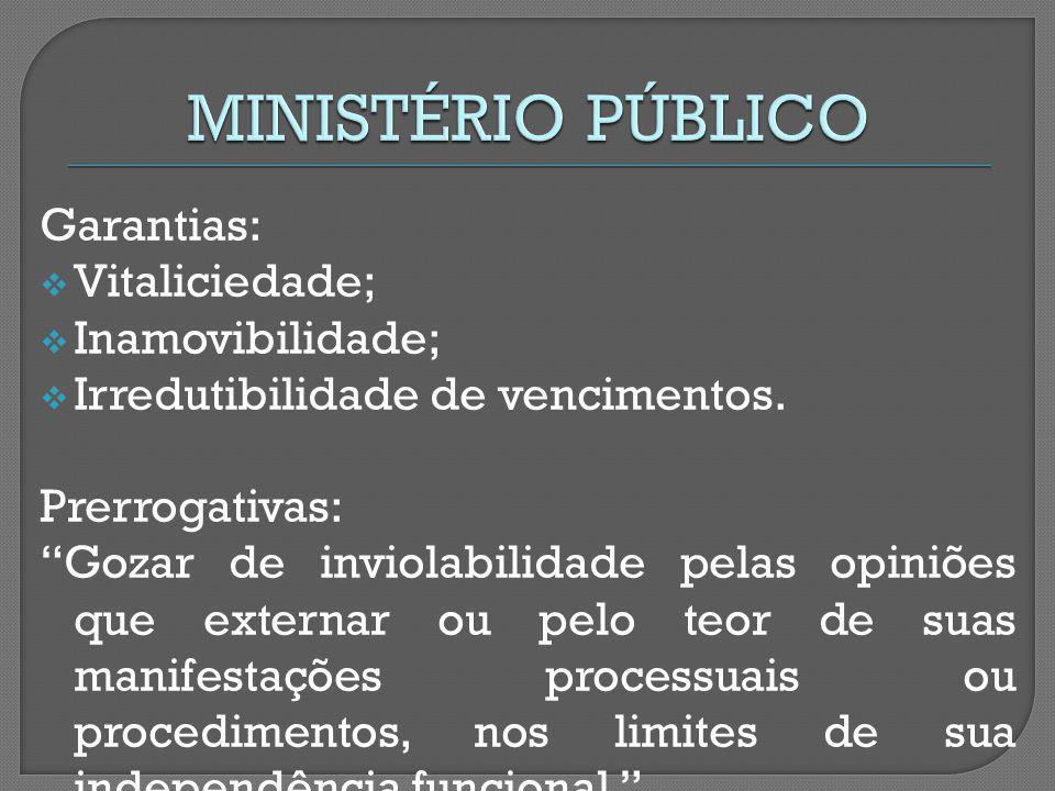 MINISTÉRIO PÚBLICO Garantias: Vitaliciedade; Inamovibilidade;