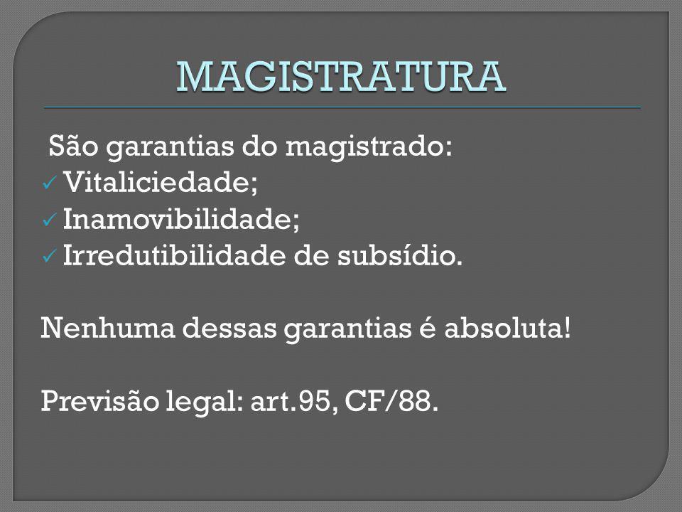 MAGISTRATURA São garantias do magistrado: Vitaliciedade;