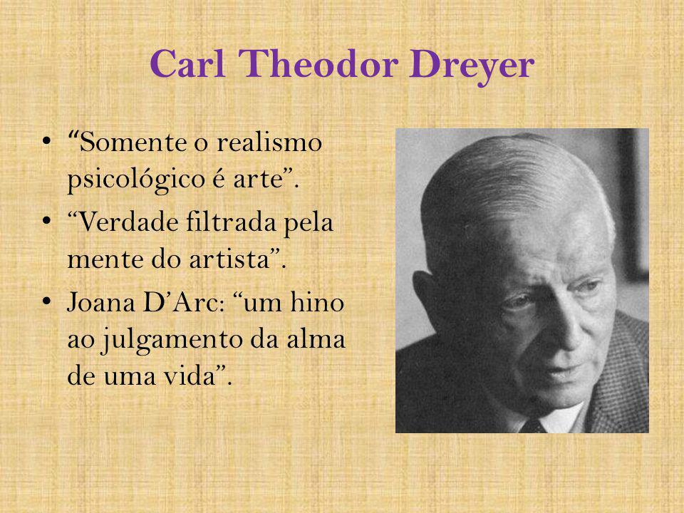 Carl Theodor Dreyer Somente o realismo psicológico é arte .