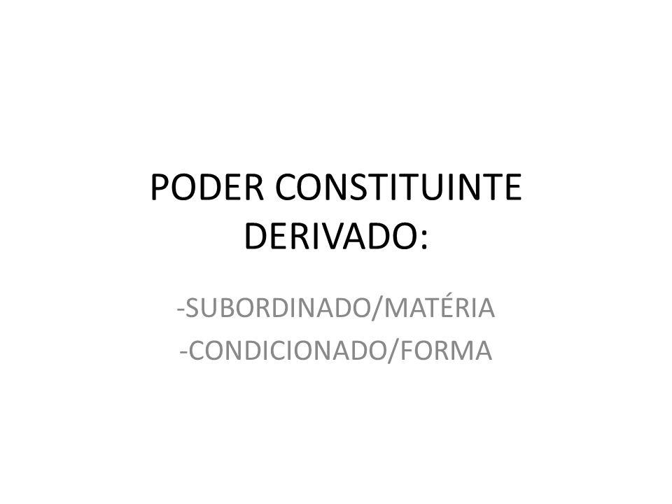 PODER CONSTITUINTE DERIVADO: