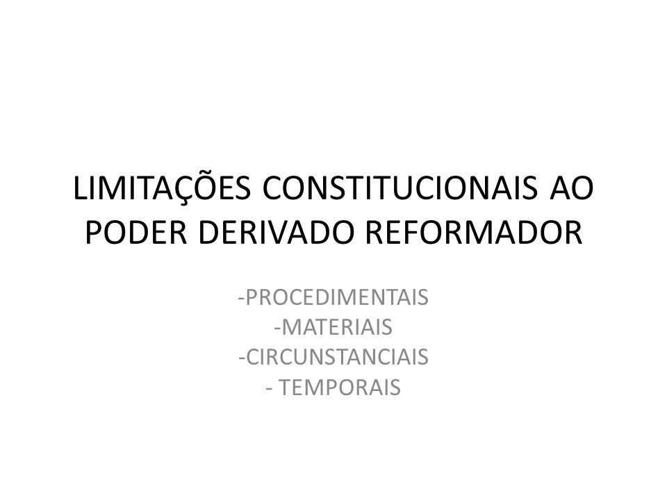 LIMITAÇÕES CONSTITUCIONAIS AO PODER DERIVADO REFORMADOR