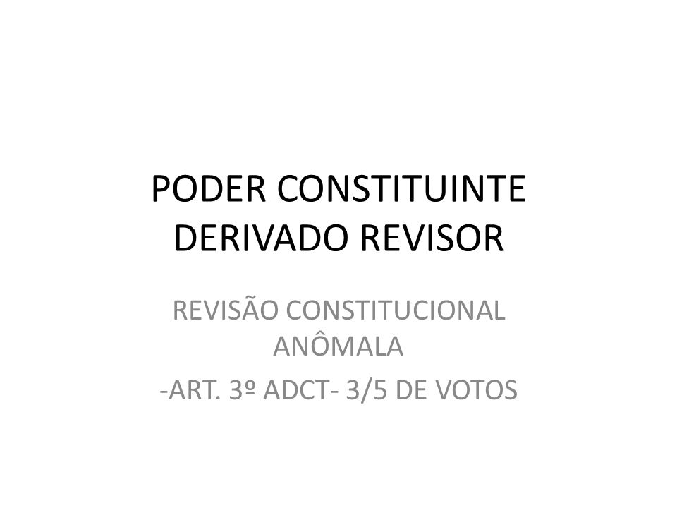 PODER CONSTITUINTE DERIVADO REVISOR