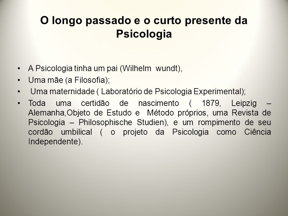 O longo passado e o curto presente da Psicologia