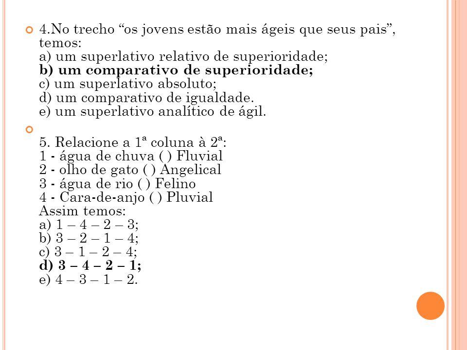 4.No trecho os jovens estão mais ágeis que seus pais , temos: a) um superlativo relativo de superioridade; b) um comparativo de superioridade; c) um superlativo absoluto; d) um comparativo de igualdade. e) um superlativo analítico de ágil.