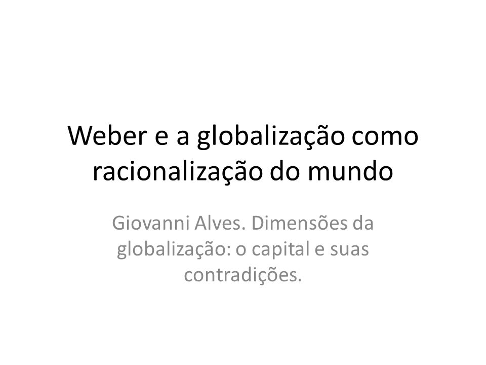 Weber e a globalização como racionalização do mundo