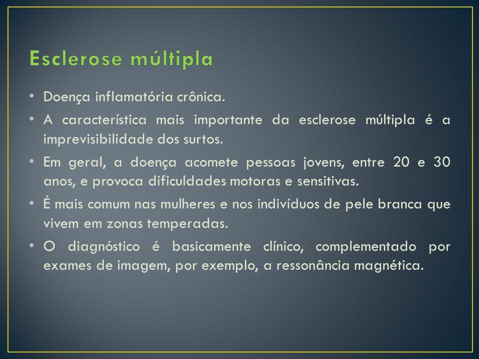 Esclerose múltipla Doença inflamatória crônica.