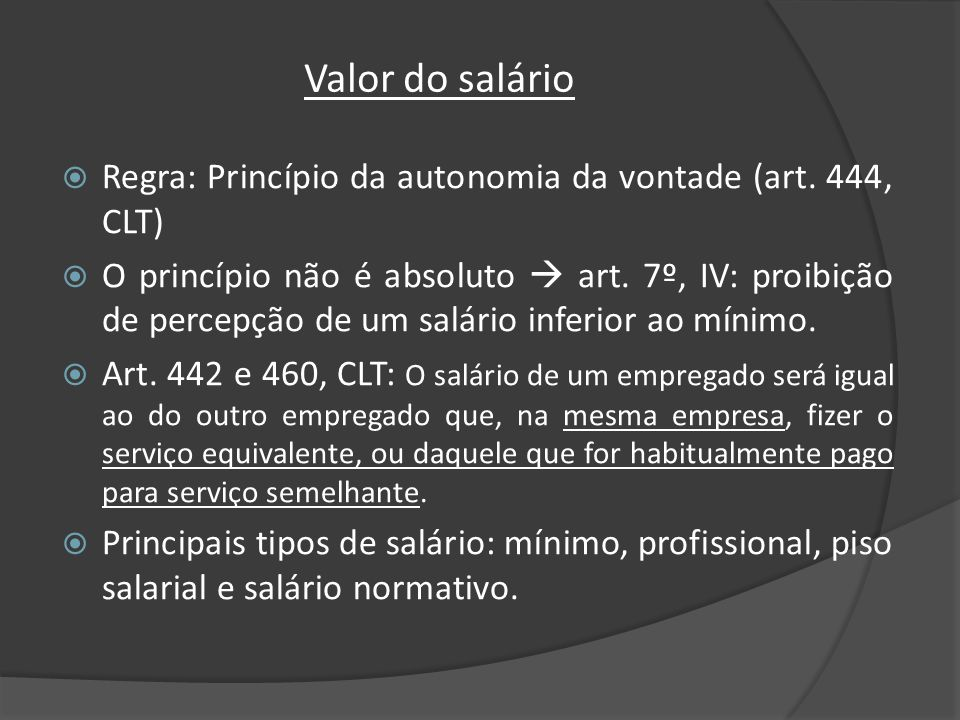 Valor do salário Regra: Princípio da autonomia da vontade (art. 444, CLT)