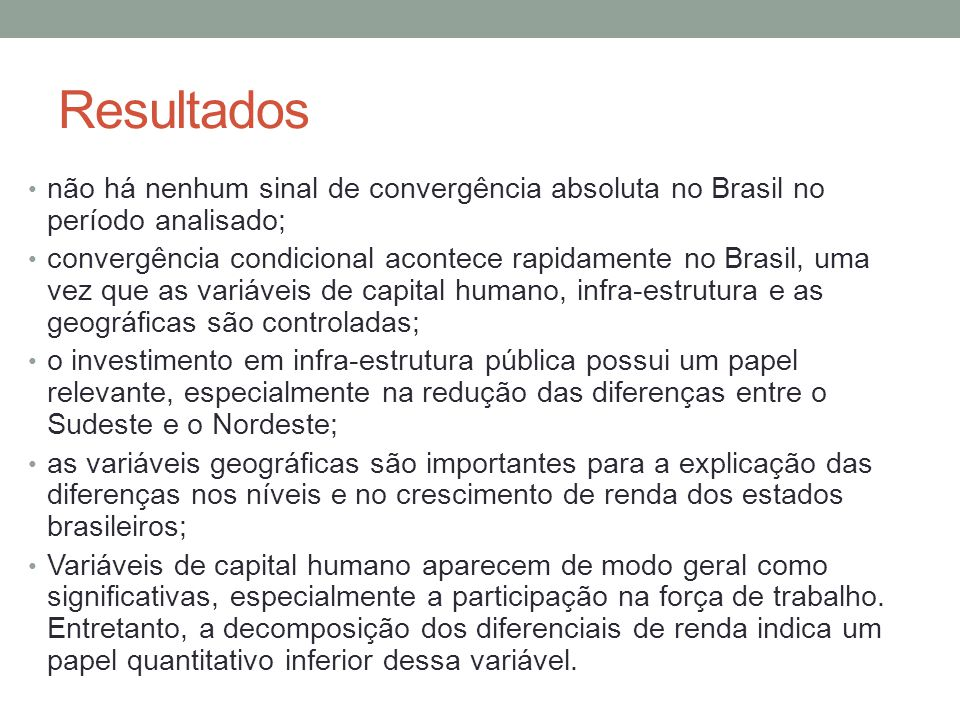 Resultados não há nenhum sinal de convergência absoluta no Brasil no período analisado;