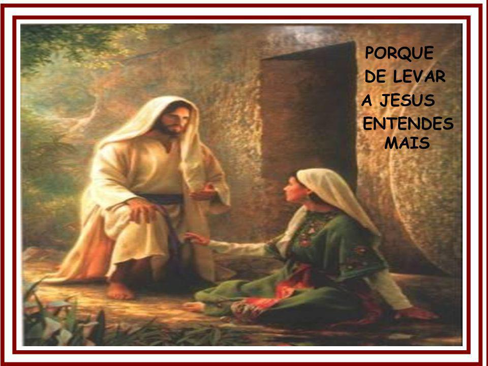 PORQUE DE LEVAR A JESUS ENTENDES MAIS
